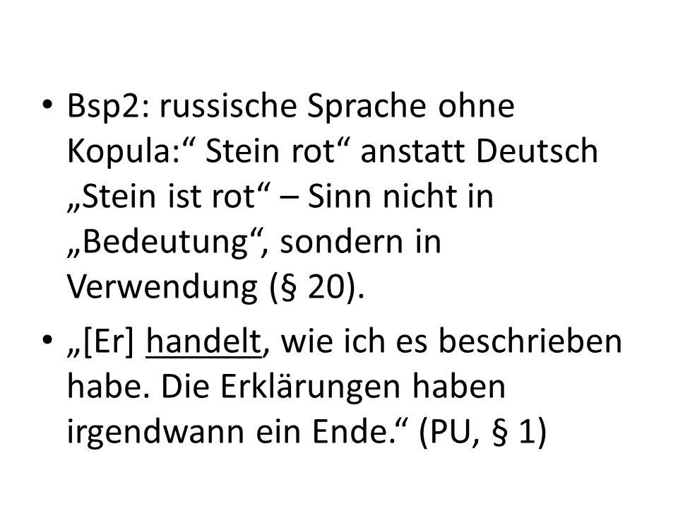 """Bsp2: russische Sprache ohne Kopula: Stein rot anstatt Deutsch """"Stein ist rot – Sinn nicht in """"Bedeutung , sondern in Verwendung (§ 20)."""