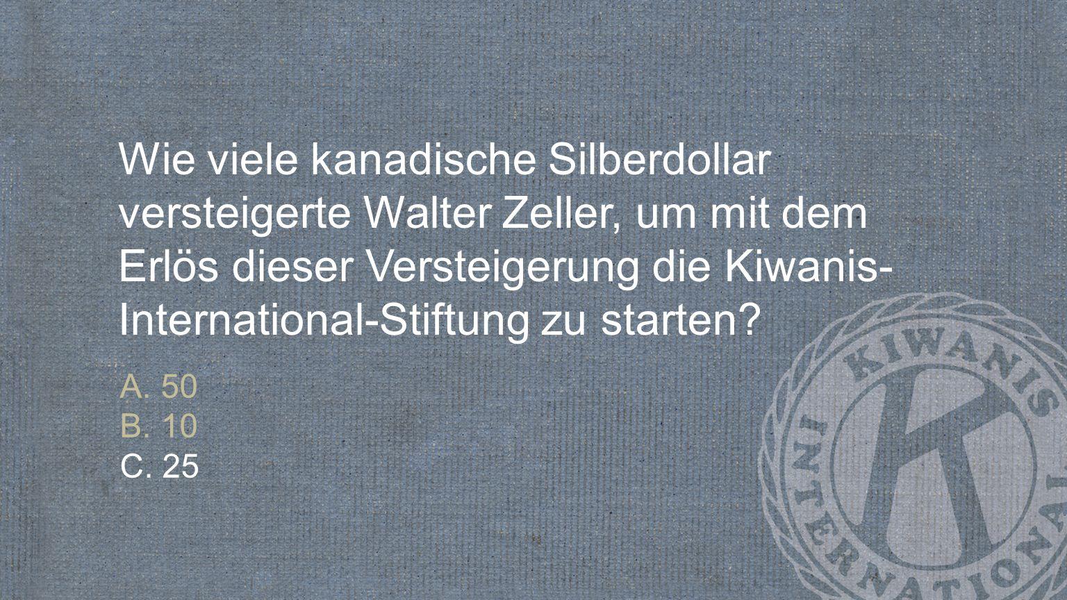 Wie viele kanadische Silberdollar versteigerte Walter Zeller, um mit dem Erlös dieser Versteigerung die Kiwanis-International-Stiftung zu starten