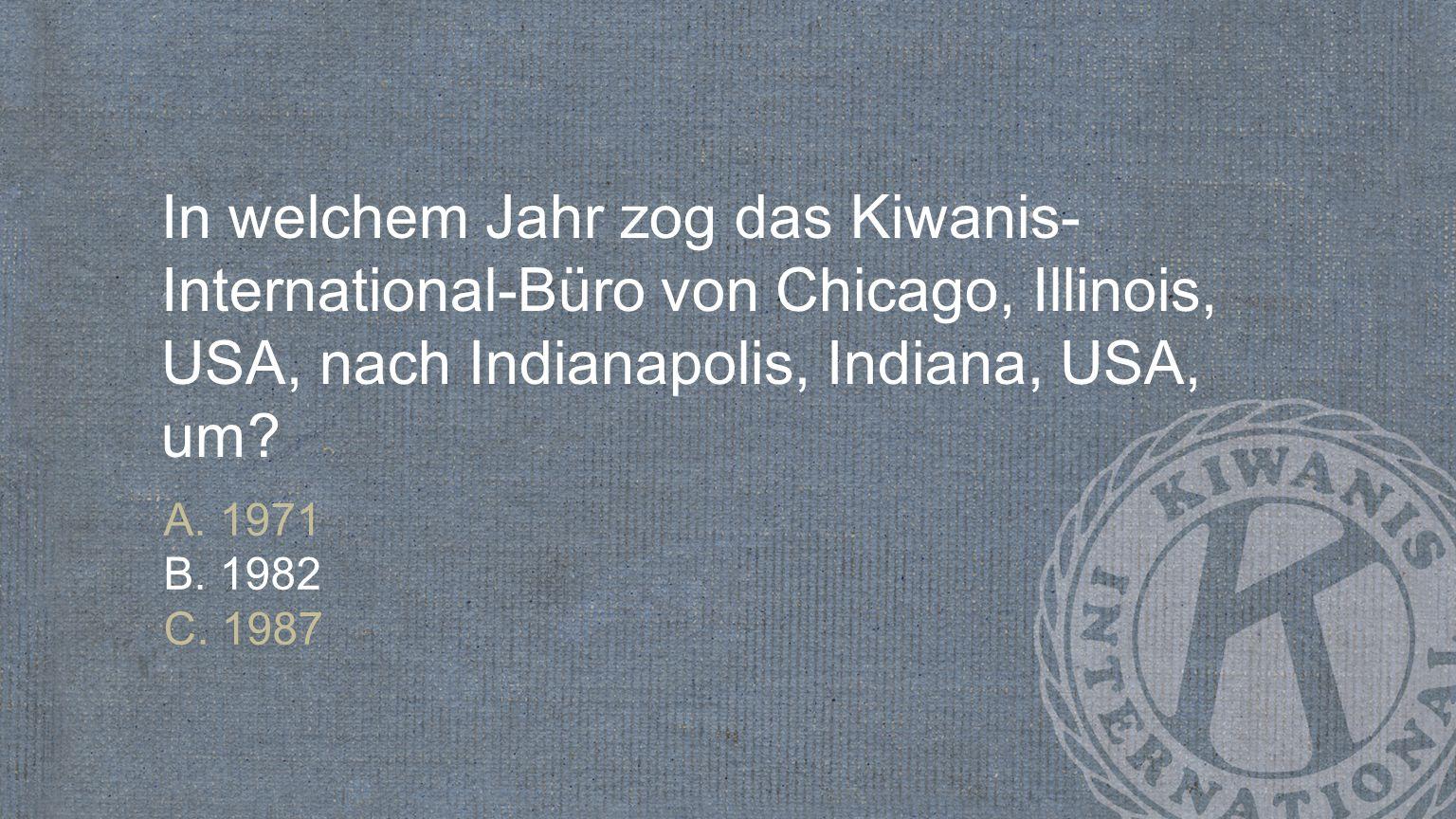 In welchem Jahr zog das Kiwanis-International-Büro von Chicago, Illinois, USA, nach Indianapolis, Indiana, USA, um