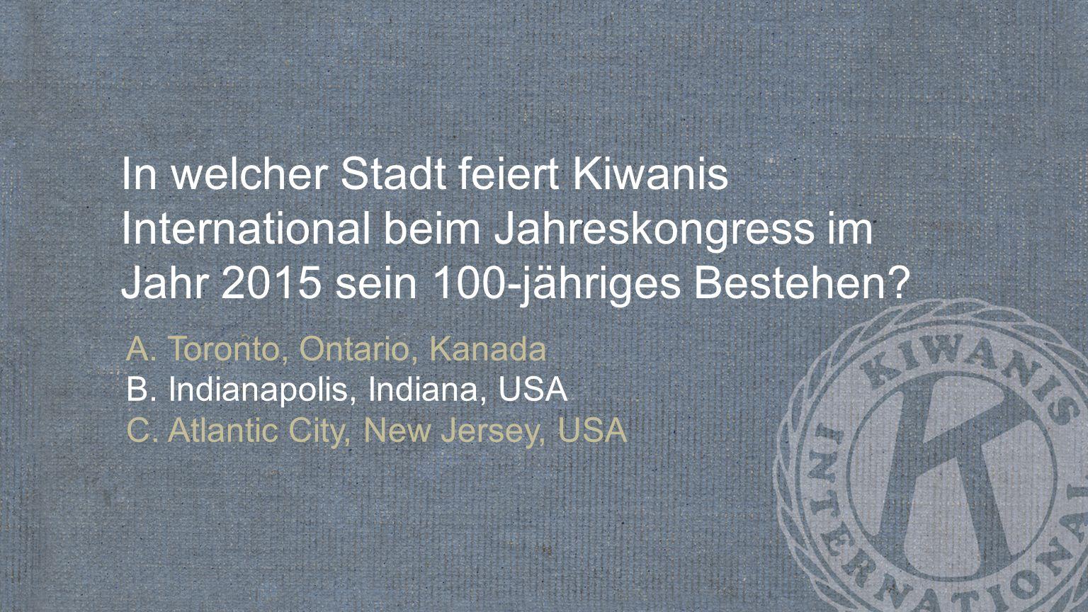In welcher Stadt feiert Kiwanis International beim Jahreskongress im Jahr 2015 sein 100-jähriges Bestehen