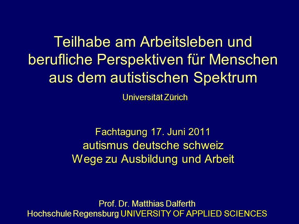 Teilhabe am Arbeitsleben und berufliche Perspektiven für Menschen aus dem autistischen Spektrum Universität Zürich Fachtagung 17. Juni 2011 autismus deutsche schweiz Wege zu Ausbildung und Arbeit