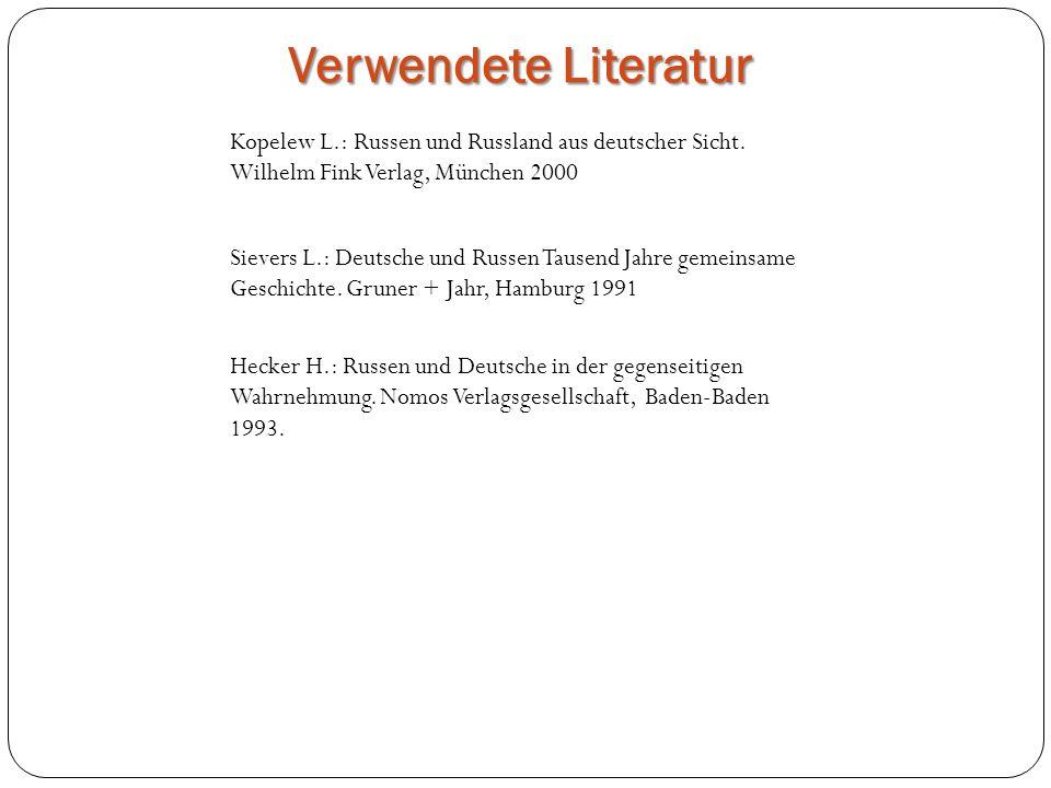 Verwendete Literatur Kopelew L.: Russen und Russland aus deutscher Sicht. Wilhelm Fink Verlag, München 2000.