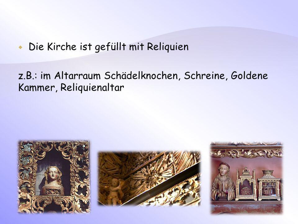Die Kirche ist gefüllt mit Reliquien