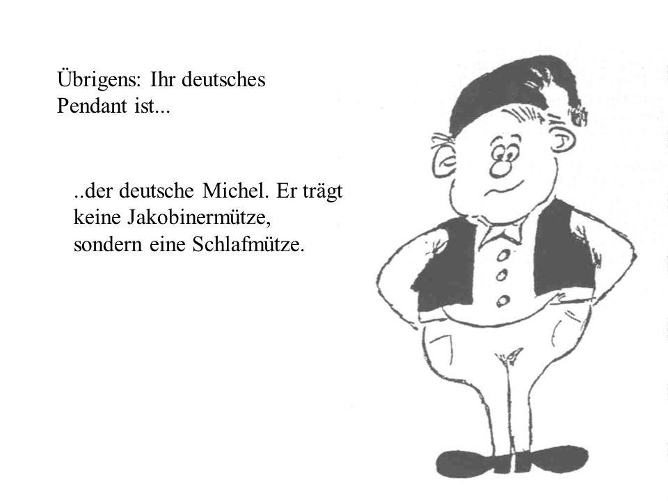 Übrigens: Ihr deutsches Pendant ist...