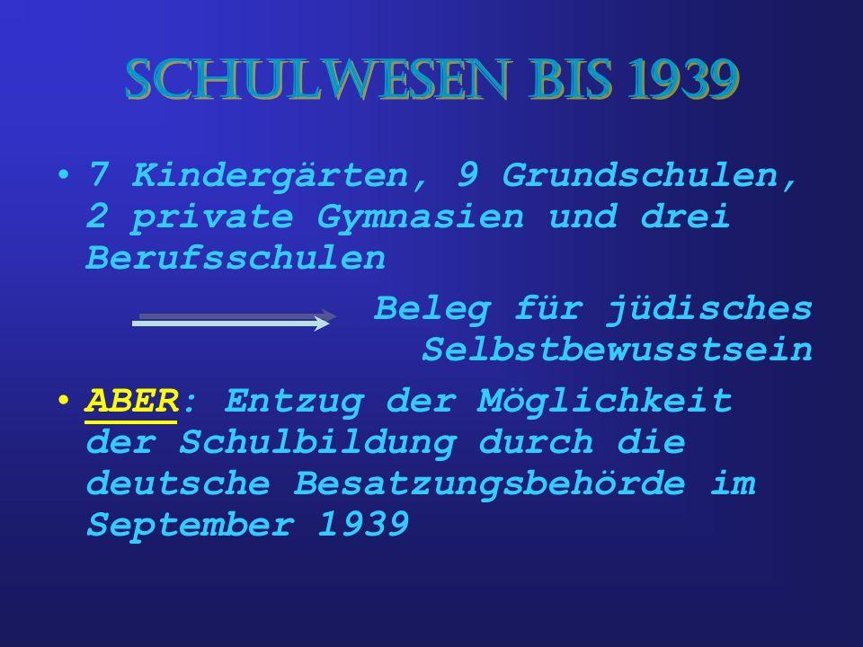 Schulwesen bis 1939 7 Kindergärten, 9 Grundschulen, 2 private Gymnasien und drei Berufsschulen. Beleg für jüdisches Selbstbewusstsein.