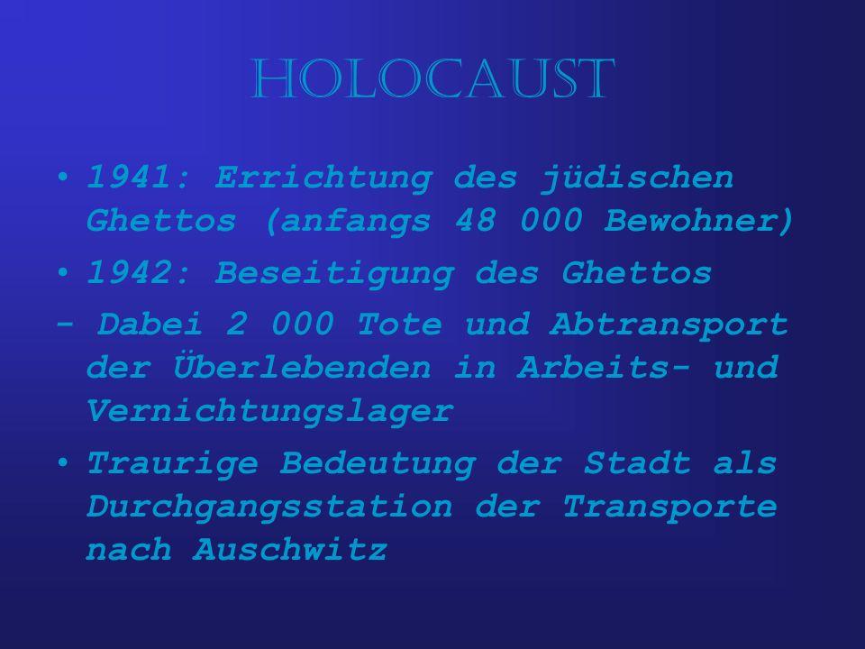 Holocaust 1941: Errichtung des jüdischen Ghettos (anfangs 48 000 Bewohner) 1942: Beseitigung des Ghettos.