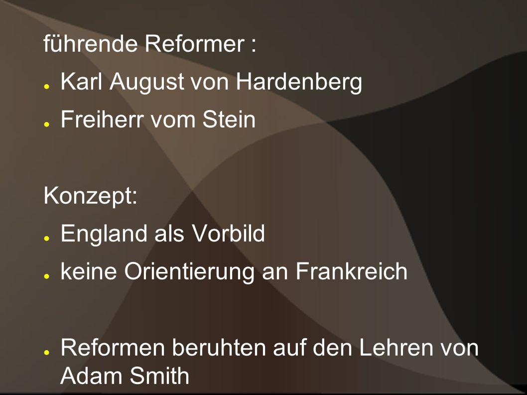 führende Reformer : Karl August von Hardenberg. Freiherr vom Stein. Konzept: England als Vorbild.