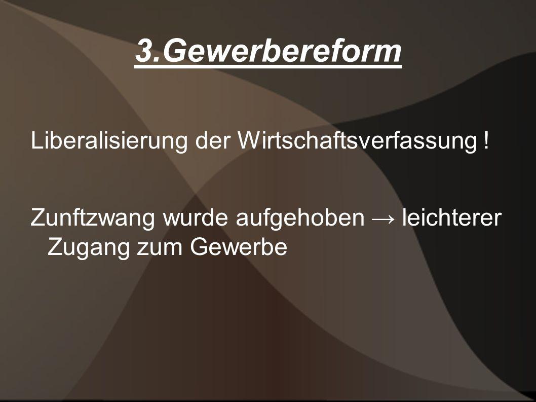 3.Gewerbereform Liberalisierung der Wirtschaftsverfassung !