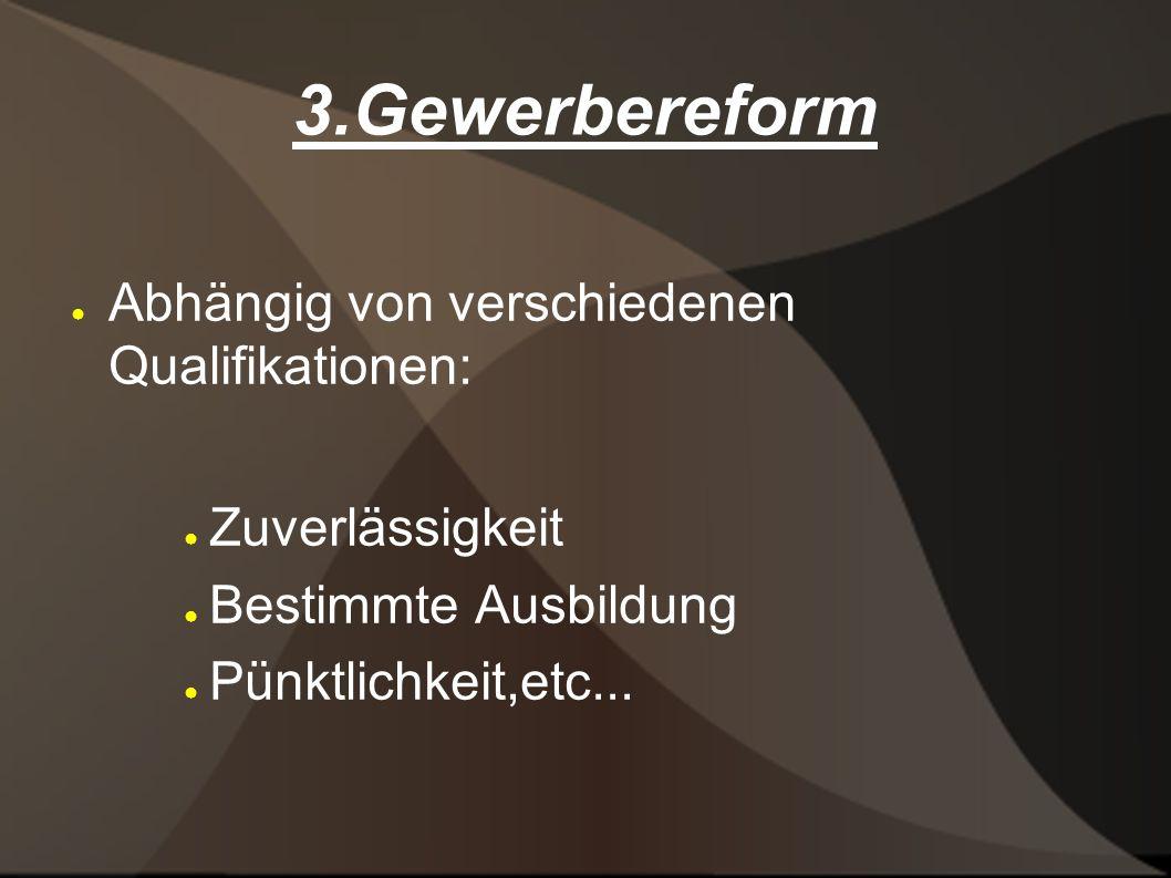 3.Gewerbereform Abhängig von verschiedenen Qualifikationen: