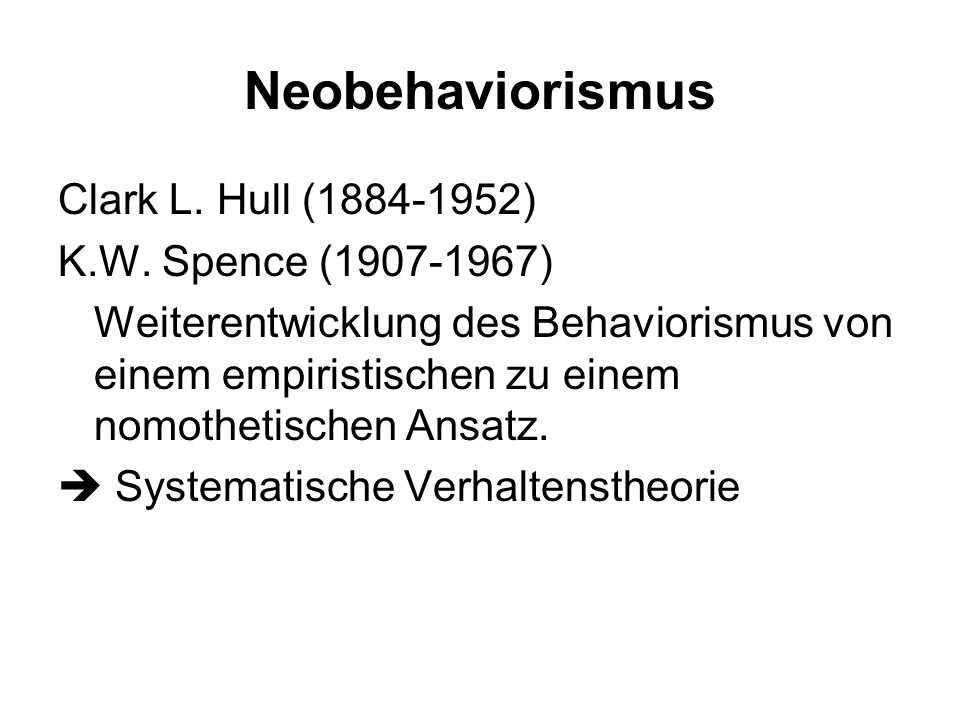 Neobehaviorismus Clark L. Hull (1884-1952) K.W. Spence (1907-1967)