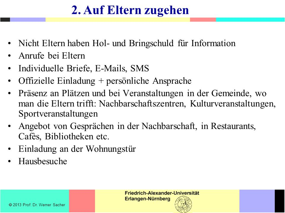 2. Auf Eltern zugehen Nicht Eltern haben Hol- und Bringschuld für Information. Anrufe bei Eltern. Individuelle Briefe, E-Mails, SMS.