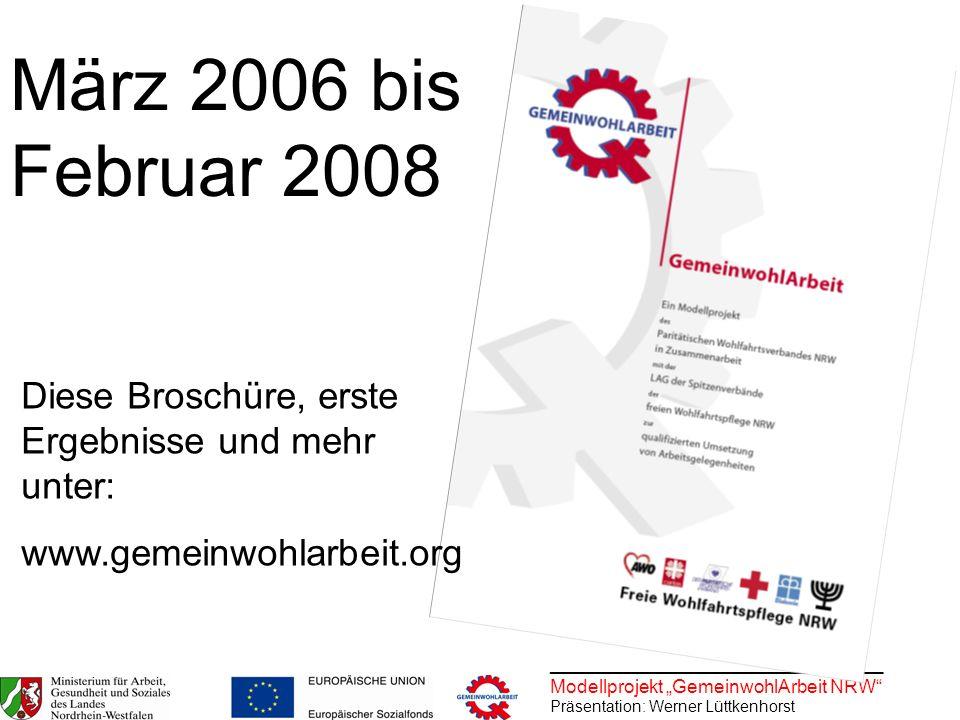 März 2006 bis Februar 2008 Diese Broschüre, erste Ergebnisse und mehr unter: www.gemeinwohlarbeit.org.
