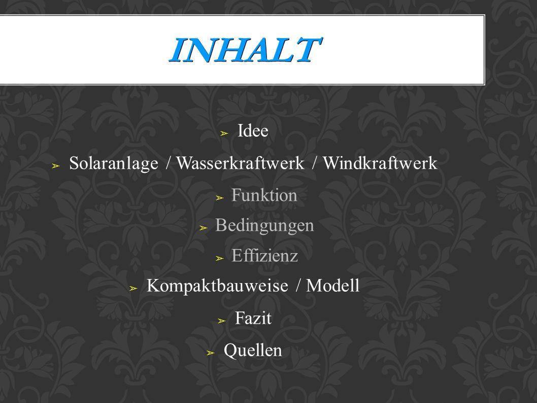 Inhalt Idee Solaranlage / Wasserkraftwerk / Windkraftwerk Funktion