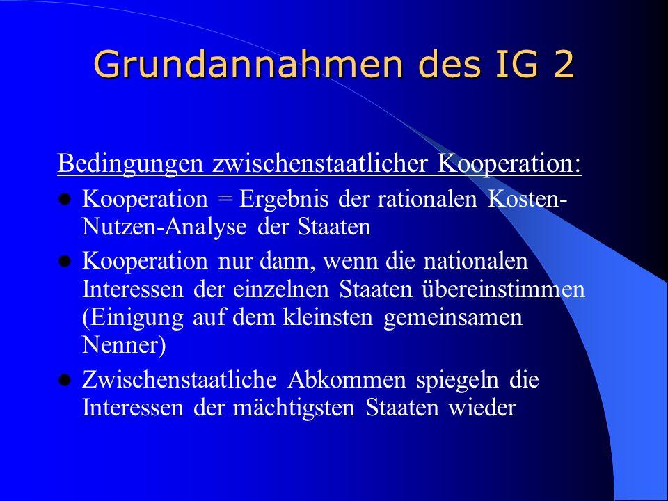Grundannahmen des IG 2 Bedingungen zwischenstaatlicher Kooperation: