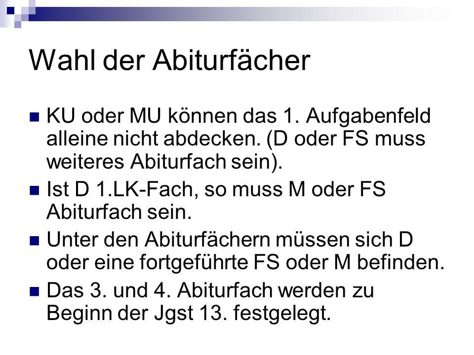 Wahl der Abiturfächer KU oder MU können das 1. Aufgabenfeld alleine nicht abdecken. (D oder FS muss weiteres Abiturfach sein).