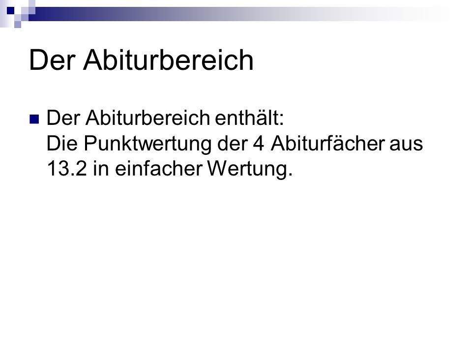 Der Abiturbereich Der Abiturbereich enthält: Die Punktwertung der 4 Abiturfächer aus 13.2 in einfacher Wertung.