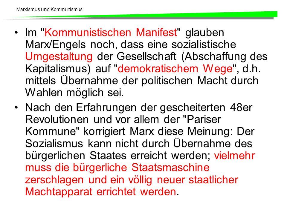 Im Kommunistischen Manifest glauben Marx/Engels noch, dass eine sozialistische Umgestaltung der Gesellschaft (Abschaffung des Kapitalismus) auf demokratischem Wege , d.h. mittels Übernahme der politischen Macht durch Wahlen möglich sei.