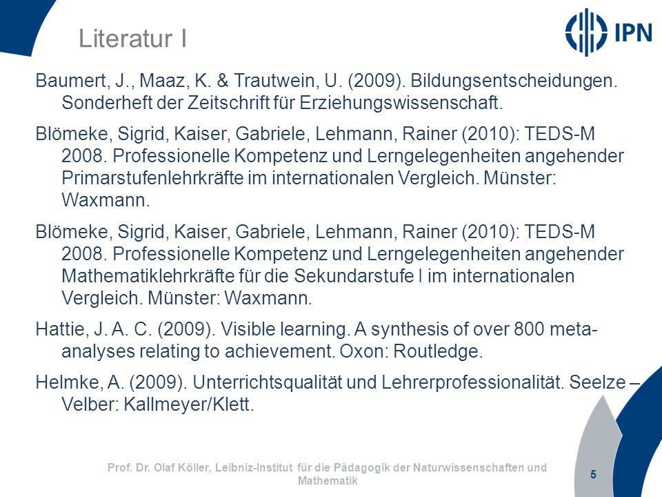 Literatur I Baumert, J., Maaz, K. & Trautwein, U. (2009). Bildungsentscheidungen. Sonderheft der Zeitschrift für Erziehungswissenschaft.