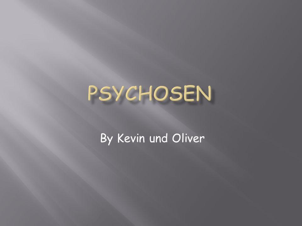 Psychosen By Kevin und Oliver