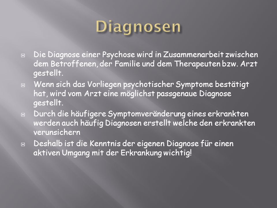 Diagnosen Die Diagnose einer Psychose wird in Zusammenarbeit zwischen dem Betroffenen, der Familie und dem Therapeuten bzw. Arzt gestellt.