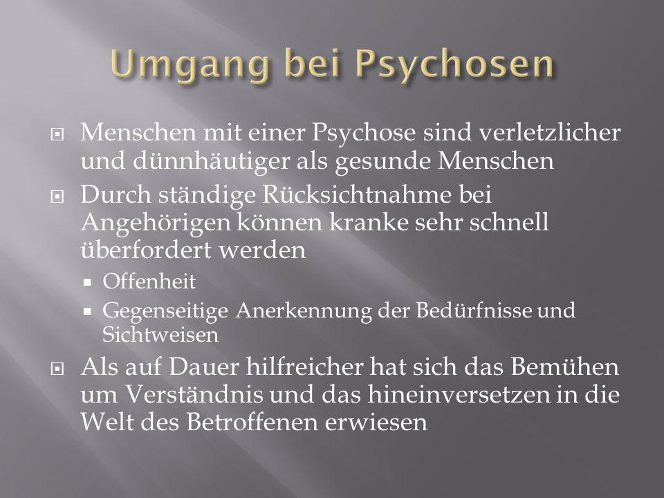 Umgang bei Psychosen Menschen mit einer Psychose sind verletzlicher und dünnhäutiger als gesunde Menschen.