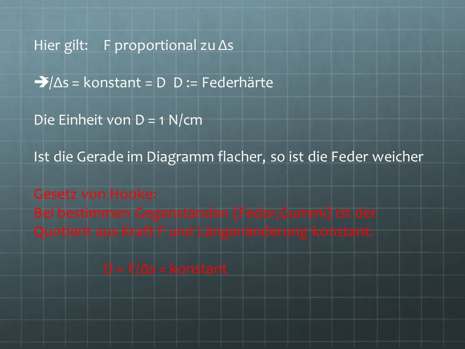 Hier gilt: F proportional zu Δs