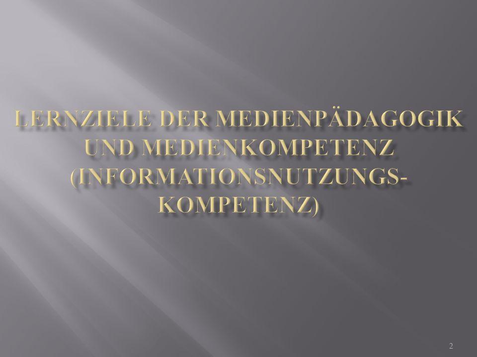Lernziele der Medienpädagogik und Medienkompetenz (Informationsnutzungs- kompetenz)