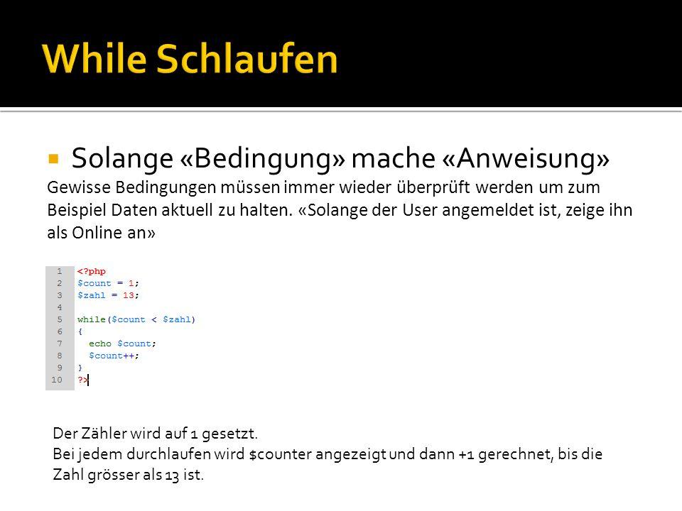 While Schlaufen Solange «Bedingung» mache «Anweisung»