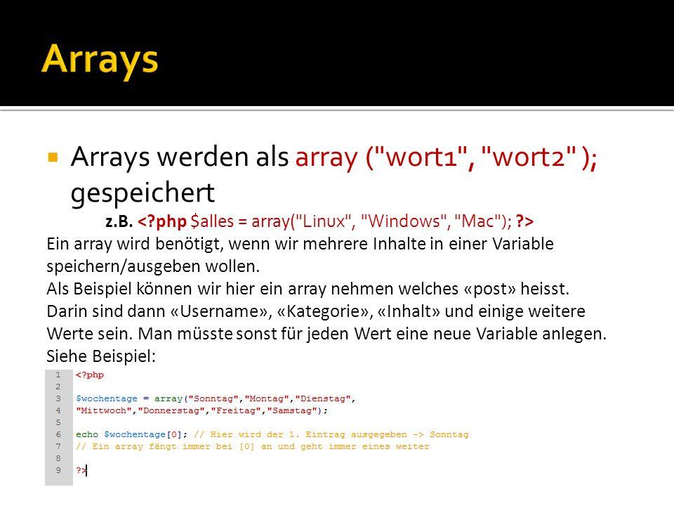 Arrays Arrays werden als array ( wort1 , wort2 ); gespeichert