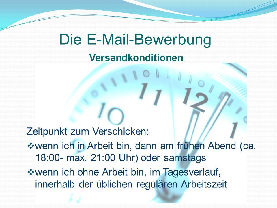 Die E-Mail-Bewerbung Versandkonditionen Zeitpunkt zum Verschicken: