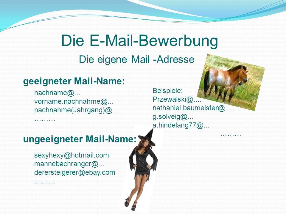 Die E-Mail-Bewerbung Die eigene Mail -Adresse geeigneter Mail-Name:
