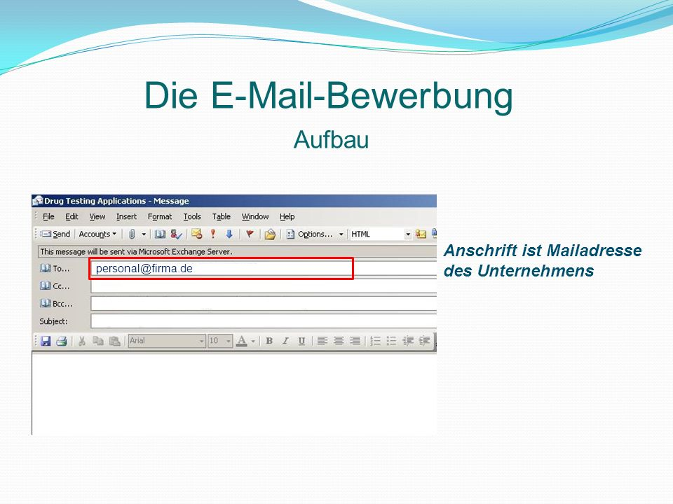 Die E-Mail-Bewerbung Aufbau Anschrift ist Mailadresse des Unternehmens