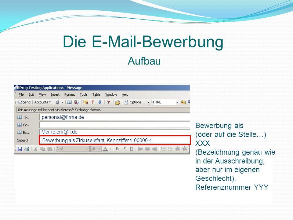 Die E-Mail-Bewerbung Aufbau Bewerbung als (oder auf die Stelle…) XXX