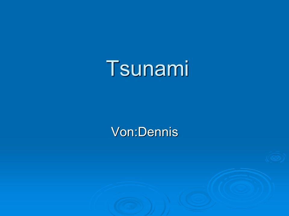 Tsunami Von:Dennis