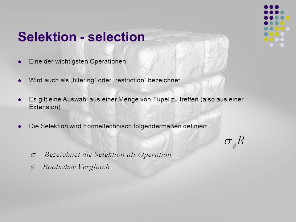 Selektion - selection Eine der wichtigsten Operationen