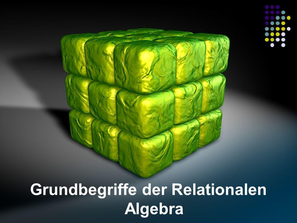Grundbegriffe der Relationalen Algebra