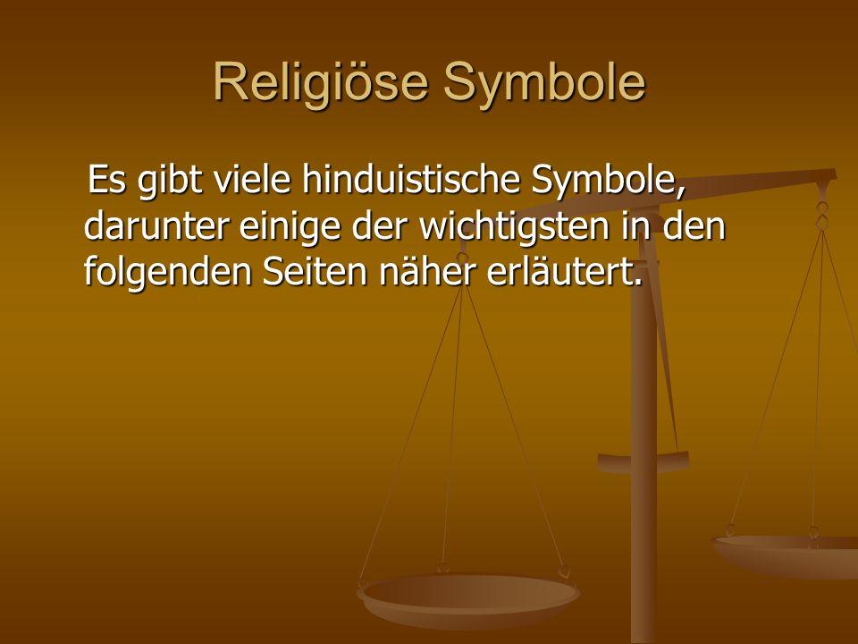 Religiöse Symbole Es gibt viele hinduistische Symbole, darunter einige der wichtigsten in den folgenden Seiten näher erläutert.