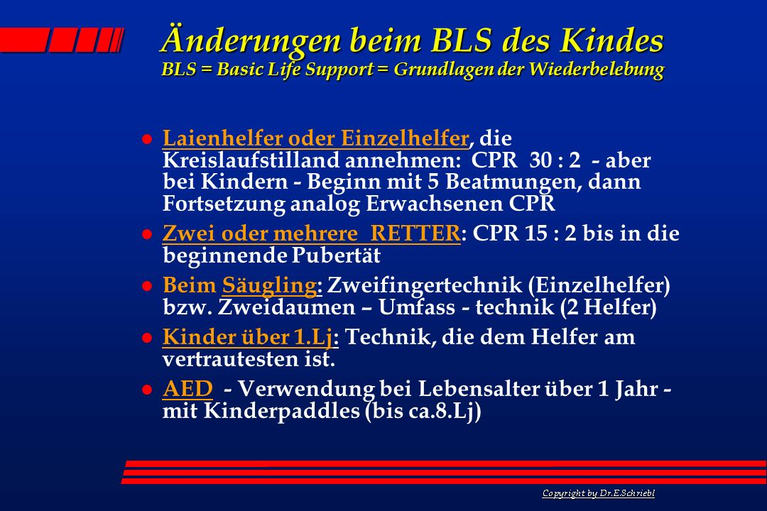 Änderungen beim BLS des Kindes BLS = Basic Life Support = Grundlagen der Wiederbelebung