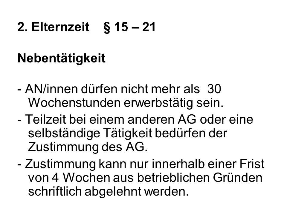 2. Elternzeit § 15 – 21 Nebentätigkeit. - AN/innen dürfen nicht mehr als 30 Wochenstunden erwerbstätig sein.