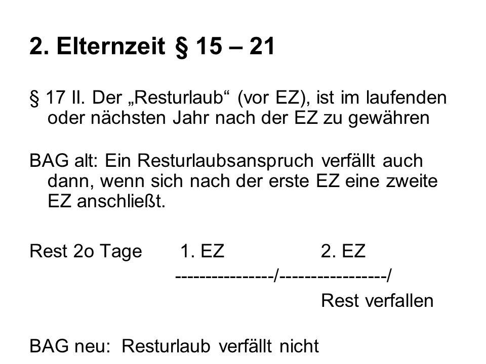 """2. Elternzeit § 15 – 21 § 17 II. Der """"Resturlaub (vor EZ), ist im laufenden oder nächsten Jahr nach der EZ zu gewähren."""