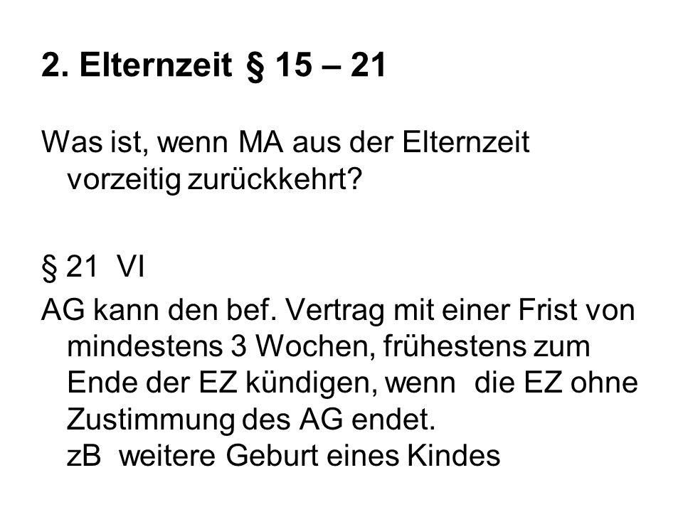 2. Elternzeit § 15 – 21 Was ist, wenn MA aus der Elternzeit vorzeitig zurückkehrt § 21 VI.