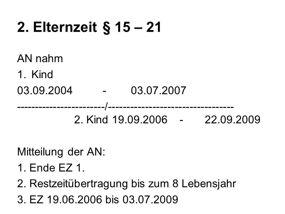 2. Elternzeit § 15 – 21 AN nahm Kind 03.09.2004 - 03.07.2007