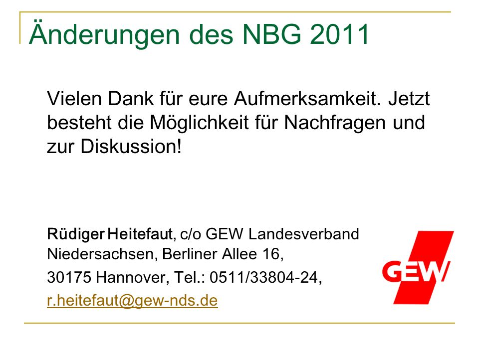 Änderungen des NBG 2011 Vielen Dank für eure Aufmerksamkeit. Jetzt besteht die Möglichkeit für Nachfragen und zur Diskussion!