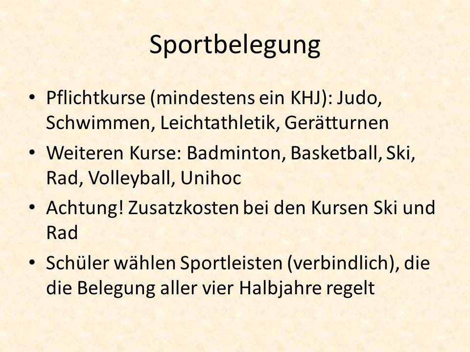 Sportbelegung Pflichtkurse (mindestens ein KHJ): Judo, Schwimmen, Leichtathletik, Gerätturnen.