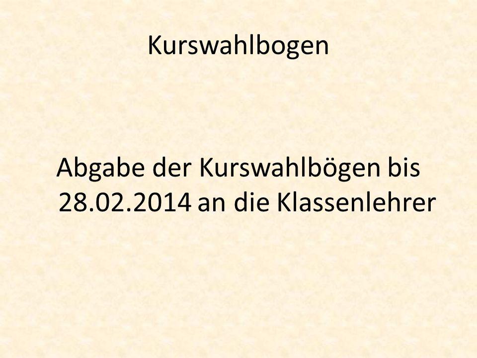 Abgabe der Kurswahlbögen bis 28.02.2014 an die Klassenlehrer