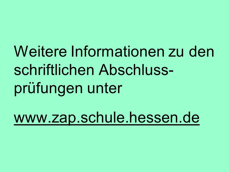 Weitere Informationen zu den schriftlichen Abschluss-prüfungen unter www.zap.schule.hessen.de