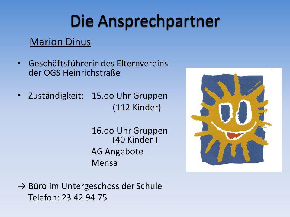 Die Ansprechpartner Marion Dinus Geschäftsführerin des Elternvereins der OGS Heinrichstraße. Zuständigkeit: 15.oo Uhr Gruppen.