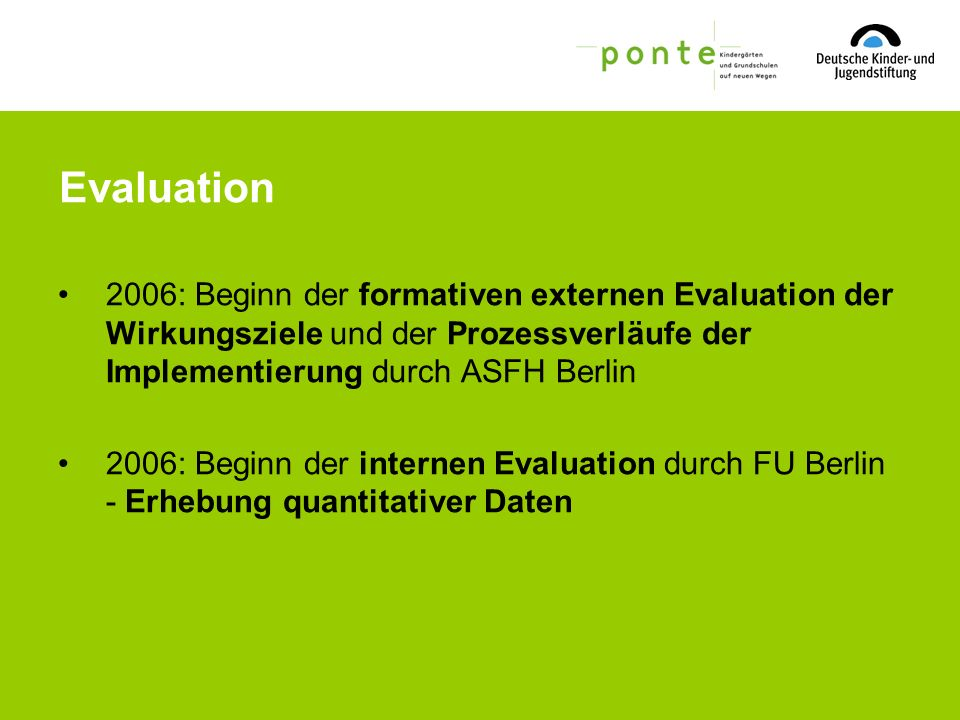 Evaluation 2006: Beginn der formativen externen Evaluation der Wirkungsziele und der Prozessverläufe der Implementierung durch ASFH Berlin.