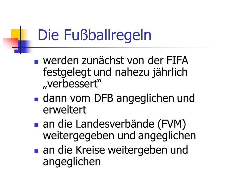 """Die Fußballregeln werden zunächst von der FIFA festgelegt und nahezu jährlich """"verbessert dann vom DFB angeglichen und erweitert."""