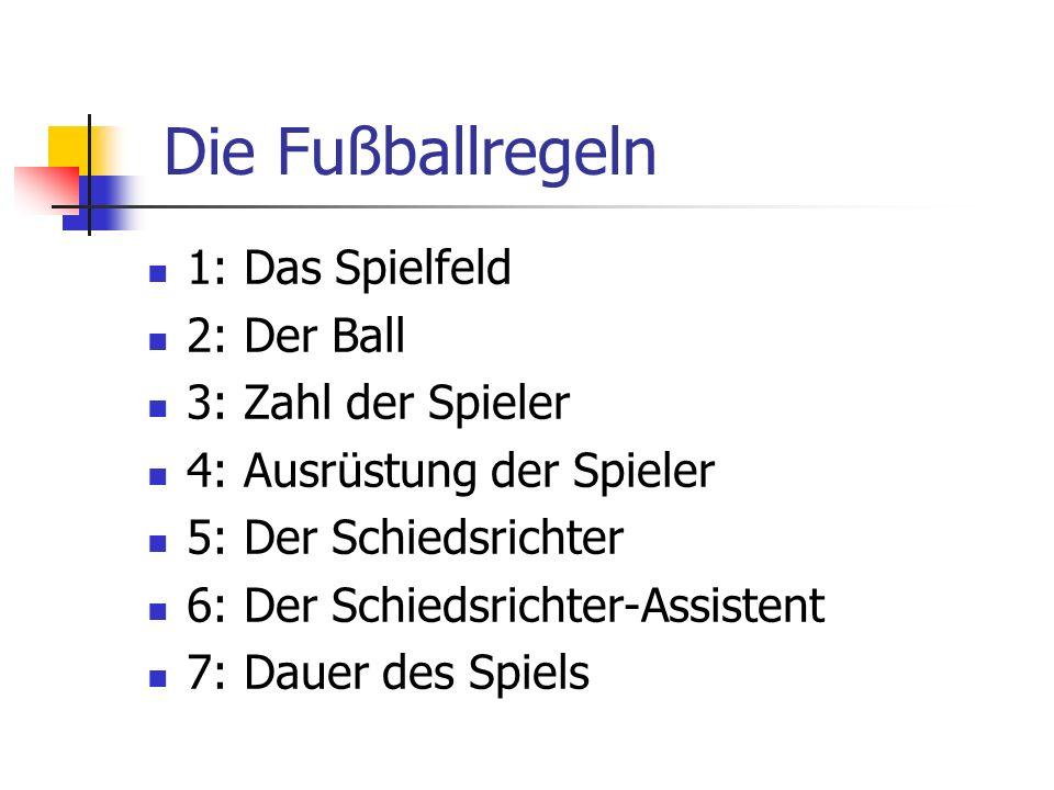 Die Fußballregeln 1: Das Spielfeld 2: Der Ball 3: Zahl der Spieler
